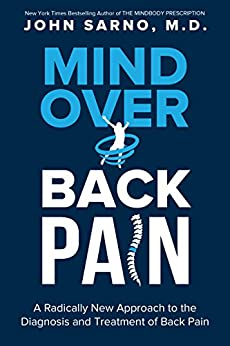 Mind Over Back Pain: A Radically New Approach to the Diagnosis and Treatment of Back Pain (English Edition) por [Sarno, John]
