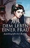 Aus dem Leben einer Frau (Autobiografischer Roman): Die Geschichte der Vorkämpferin für die Revolution & Frauenbewegung (German Edition)