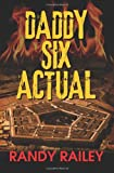Daddy Six Actual, Randy Railey, 1612047556