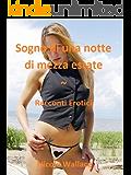 Sogno di una notte di mezza estate! SOLO SESSO!!! (Racconti Erotici Vol. 2)