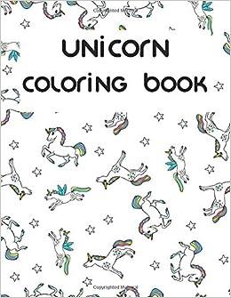 Amazon Com Unicorn Coloring Book Unicorn Unicorn Coloring