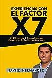 Experiencias con el Factor X7: El Diario de 9 Inversionistas Exitosos en la Bolsa de New York (Spanish Edition)