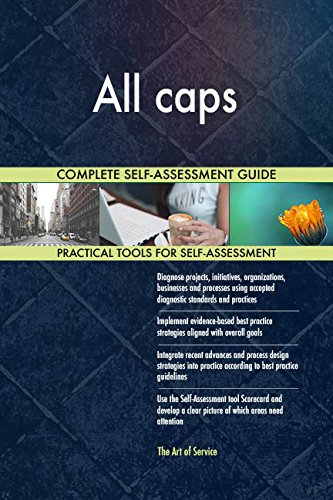 All caps All-Inclusive Self-Assessment - More than 680 Success Criteria, Instant Visual Insights, Comprehensive Spreadsheet Dashboard, Auto-Prioritized for Quick Results