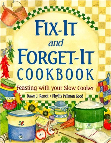 Fix-It and Forget-It Cookbook: Feasting with Your Slow Cooker[FIX-IT AND FORGET-IT COOKBOOK: FEASTING WITH YOUR SLOW COOKER] by Ranck, Dawn J.