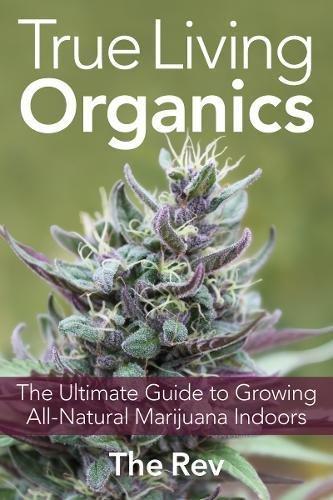 51w1oot6CQL True Living Organics: The Ultimate Guide to Growing All-Natural Marijuana Indoors