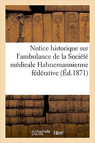 Livre Notice historique sur l'ambulance de la Société médicale Hahnemannienne fédérative pdf
