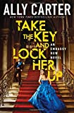 Take the Key and Lock Her Up (Embassy Row, Book 3) (3)
