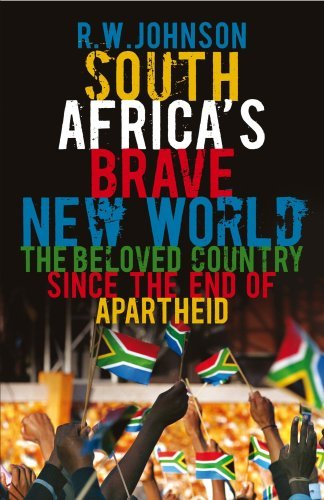 South Africa's Brave New World: The Beloved Country Since the End of Apartheid by R. W. Johnson (2009-04-02)