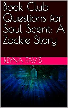 Book Club Questions for Soul Scent: A Zackie Story by [Favis, Reyna]
