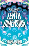 Hall Pass to the Tenth Dimension, Keane Manell, 1438974019