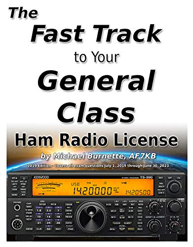 The Fast Track to Your General Class Ham Radio License: Comprehensive preparation for all FCC General Class Exam Questions July 1, 2019 until June 30, 2023 (Fast Track Ham License Series Book 2) (General License Ham)