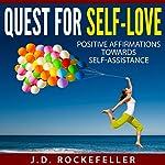 Quest for Self-Love: Positive Affirmations Towards Self-Assistance | J. D. Rockefeller