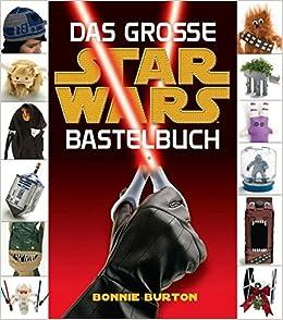 Star Wars: Das STAR WARS Bastelbuch: Amazon.de: Bonnie Burton: Bücher
