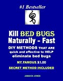 Kill Bed Bugs Naturally - Fast!: DIY Methods That are Quick and Effective to Help Eliminate Bed Bugs - My Famous $1.00 Secret Method Included.