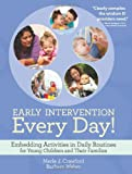 Early Intervention Every Day! : Embedding Activities in Daily Routines for Young Children and Their Families, Crawford, Merle J. and Weber, Barbara, 1598572768
