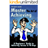 Master The Art of Achieving - A Beginners' Guide to Achieving Success in 90 Days!