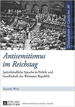 Book Antisemitismus Im Reichstag: Judenfeindliche Sprache in Politik Und Gesellschaft Der Weimarer Republik (Zivilisationen and Geschichte / Civilizations and History / Civi)
