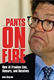 img - for Pants on Fire: How Al Franken Lies, Smears, and Deceives book / textbook / text book