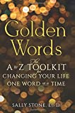 Golden Words: The A-to-Z Toolkit for Changing Your Life One Word at a Time