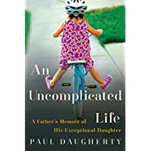 An Uncomplicated Life: A Father's Memoir of His Exceptional Daughter