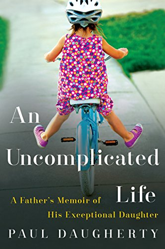 Download An Uncomplicated Life: A Father's Memoir of His Exceptional Daughter