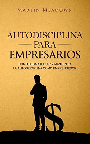 Autodisciplina para empresarios: Como desarrollar y mantener la autodisciplina como emprendedor (Spanish Edition) [Martin Meadows] (Tapa Blanda)