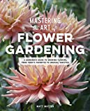 Mastering the Art of Flower Gardening: A