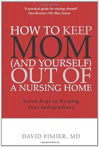 Book How to Keep Mom (and Yourself) Out of a Nursing Home: Seven Keys to Keeping Your Independence