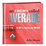 an Enemy called Average: the Keys to unlocking your Dream