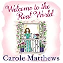 Welcome to the Real World Audiobook by Carole Matthews Narrated by Annie Aldington