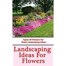 Landscaping Ideas for Flowers: Types of Flowers for Great Landscaping Ideas