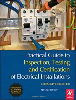 practical guide to inspection testing and certification of practical guide to inspection testing and certification of electrical installations conforms to 17th edition iee wiring regulations bs 7671 2008 and