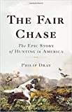 [By Philip Dray ] The Fair Chase: The Epic Story of Hunting in America (Hardcover)【2018】 by Philip Dray (Author) (Hardcover)
