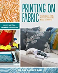Printing on Fabric: Techniques with Scre...