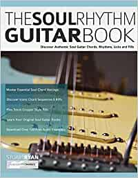 The Soul Rhythm Guitar Book: Discover Authentic Soul Guitar Chords, Rhythms, Licks and Fills: 1 (Learn Soul Guitar)