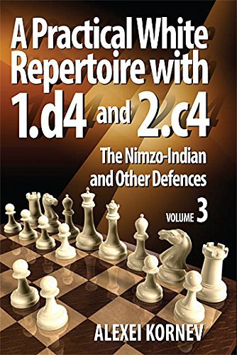 A Practical White Repertoire with 1.d4 and 2.c4: 3: The Nimzo-Indian and Other Defences by Alexei Kornev (2014-05-01)