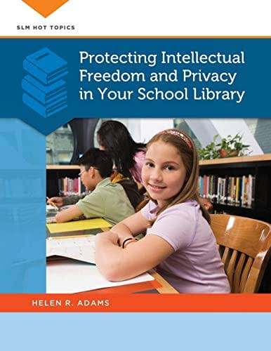 Protecting Intellectual Freedom and Privacy in Your School Library (SLM Hot Topics)