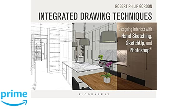 architecture design drawing techniques. Unique Drawing Integrated Drawing Techniques Designing Interiors With Hand Sketching  SketchUp And Photoshop Robert Philip Gordon 9781628923353 Amazoncom Books And Architecture Design Techniques