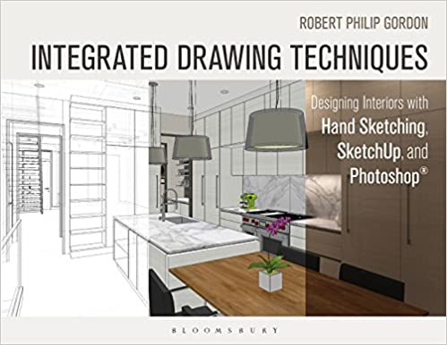 Integrated Drawing Techniques Designing Interiors With Hand Sketching SketchUp And Photoshop Robert Philip Gordon 9781628923353 Amazon Books