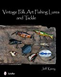 Vintage Folk Art Fishing Lures and Tackle, Jeff Kieny, 0764336940