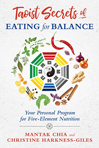 Taoist Secrets of Eating for Balance: Your Personal Program for Five-Element Nutrition by Mantak Chia, Christine Harkness-Giles