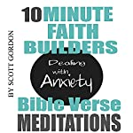 10 Minute Faith Builders: Bible Verse Meditations: Dealing with Anxiety | Scott Gordon