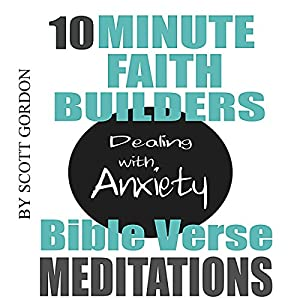 10 Minute Faith Builders: Bible Verse Meditations: Dealing with Anxiety Speech