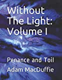 img - for Without The Light: Volume I: Penance and Toil book / textbook / text book