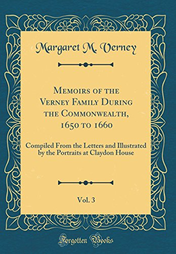 Memoirs of the Verney Family During the Commonwealth, 1650 to 1660, Vol. 3: Compiled From the Letters and Illustrated by the Portraits at Claydon House (Classic Reprint)