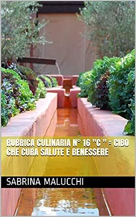 Rubrica Culinaria N 16 C Cibo Che Cura Salute E Benessere Italian Edition Kindle Edition By Malucchi Sabrina Children Kindle Ebooks Amazon Com