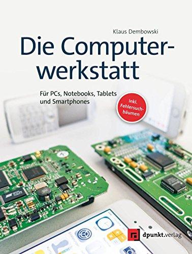 (Die Computerwerkstatt: Für PCs, Notebooks, Tablets und Smartphones (German Edition))