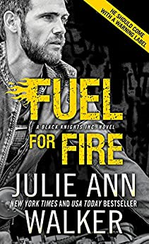 Fuel for Fire (Black Knights Inc. Book 10) by [Walker, Julie Ann]