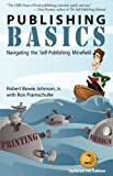 Publishing Basics - Navigating the Self-Publishing Minefield, Robert Bowie Jr. Johnson and Robert Bowie Johnson, 1596640049