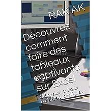 Découvrez comment faire des tableaux captivants sur Excel: Grâce aux tableaux croisées dynamiques (French Edition)